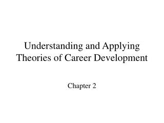 Understanding and Applying Theories of Career Development