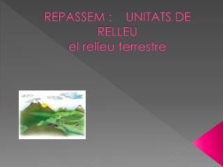 REPASSEM :    UNITATS DE RELLEU el relleu terrestre