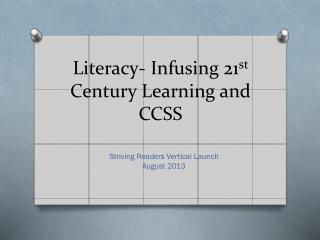 Literacy- Infusing 21 st  Century Learning and CCSS