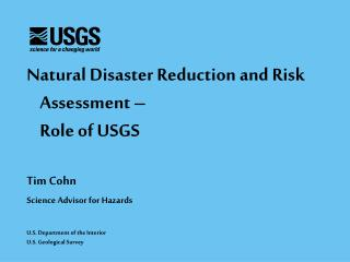 Natural Disaster Reduction and Risk Assessment –  Role of USGS Tim Cohn