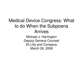 Medical Device Congress: What to do When the Subpoena Arrives