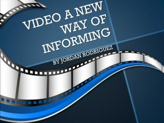 VIDEO A NEW WAY OF INFORMING