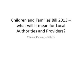 Children and Families Bill 2013 � what will it mean for Local Authorities and Providers?