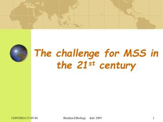 The challenge for MSS in the 21 st  century
