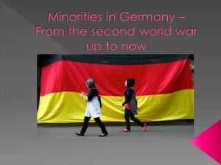 Minorities  in Germany –  From the second world  war   up to now