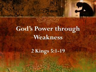 God's Power through Weakness 2 Kings 5:1-19
