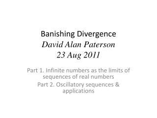 Banishing Divergence David Alan Paterson 23 Aug 2011