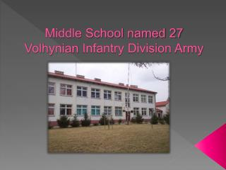 Middle School named 27  Volhynian  Infantry Division Army