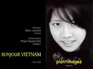 Musicien Marc Lavoine France Performed by  Pham Quỳnh Anh Belgique BONJOUR  VIETNAM FEB. 2006