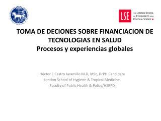 TOMA DE DECIONES SOBRE FINANCIACION DE TECNOLOGIAS EN SALUD  Procesos y experiencias globales