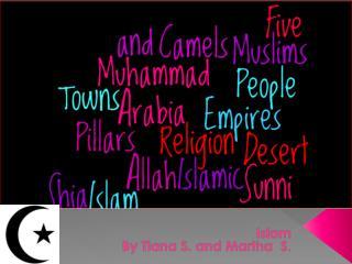 Islam By  Tiana  S. and Martha  S .