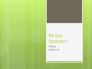 Fill the Spaces!!