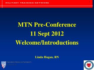 MTN Pre-Conference  11 Sept 2012 Welcome/Introductions Linda Hogan, RN