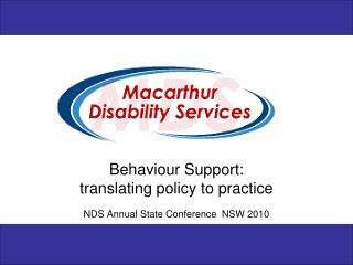 Behaviour Support: translating policy to practice NDS Annual State Conference  NSW 2010