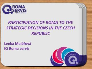 PARTICIPIATION OF ROMA TO THE STRATEGIC DECISIONS  IN  THE CZECH REPUBLIC Lenka  Maléřová