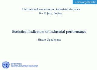 Statistical Indicators of Industrial performance Shyam Upadhyaya