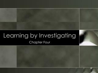 Learning by Investigating