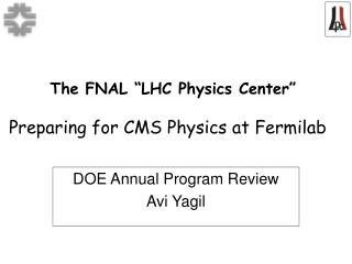 "The FNAL ""LHC Physics Center"" Preparing for CMS Physics at Fermilab"