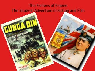 The Fictions of Empire The Imperial Adventure in Fiction and Film