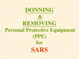 DONNING    REMOVING  Personal Protective Equipment PPE  for SARS