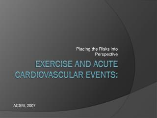 Exercise and Acute Cardiovascular Events: