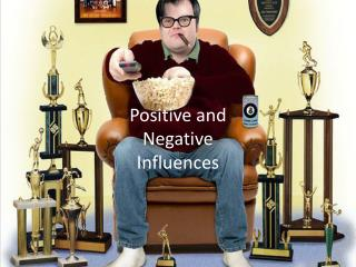 Positive and Negative Influences