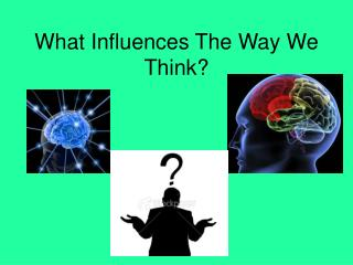 What Influences The Way We Think?