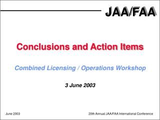Conclusions and Action Items Combined Licensing / Operations Workshop 3 June 2003