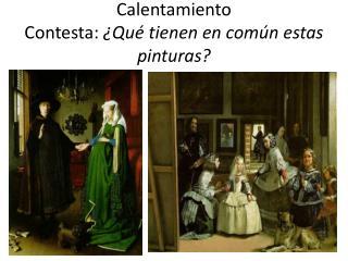 Calentamiento Contesta :  ¿Qué tienen en común estas pinturas?