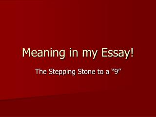 Meaning in my Essay!