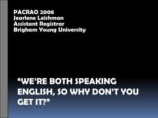 We re both speaking English, so why don t you get it
