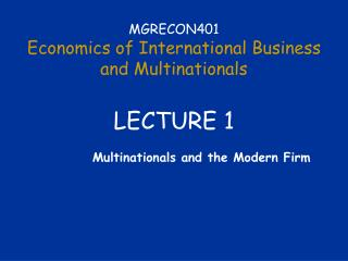 MGRECON401 Economics of International Business  and Multinationals LECTURE 1
