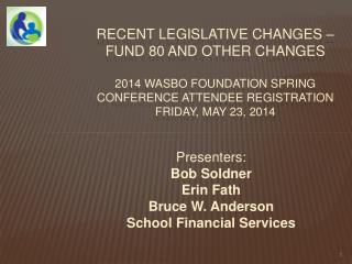 Presenters:  Bob Soldner Erin Fath Bruce W. Anderson School Financial Services