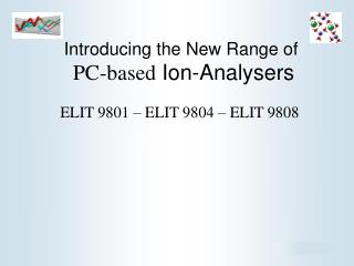 Introducing the New Range of  PC-based Ion-Analysers