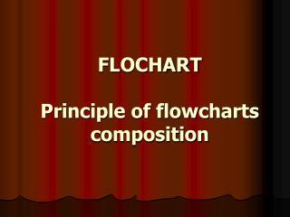 FLOCHART Principle of flowcharts composition