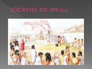 SÓCRATES 470-399  a.c.