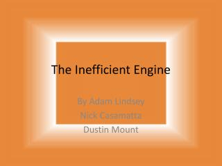 The Inefficient Engine
