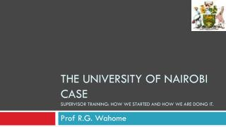 The university of Nairobi case Supervisor training: How we started and how we are doing it.