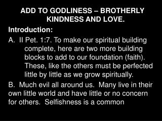 ADD TO GODLINESS – BROTHERLY                     KINDNESS AND LOVE. Introduction: