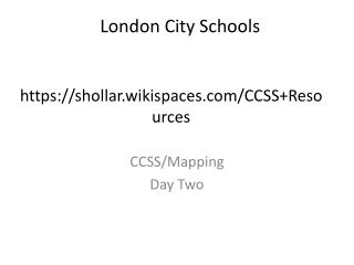 London  City Schools https:// shollar.wikispaces / CCSS+Resources