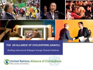 THE  UN ALLIANCE OF CIVILIZATIONS (UNAOC):