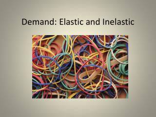 Demand: Elastic and Inelastic