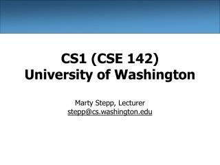 CS1 CSE 142 University of Washington