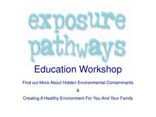 Education Workshop Find out More About Hidden Environmental Contaminants &