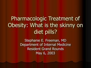 Pharmacologic Treatment of Obesity: What is the skinny on diet pills