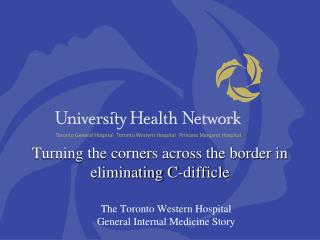 Turning the corners across the border in eliminating C- difficle