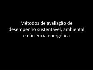 Métodos de avaliação de desempenho sustentável, ambiental e eficiência energética