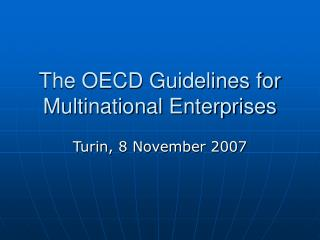 The OECD Guidelines for Multinational Enterprises