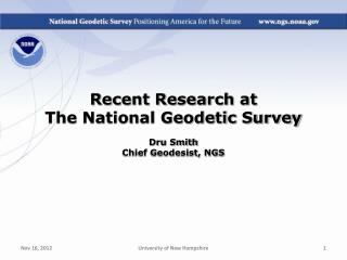 Recent Research at  The National  Geodetic Survey Dru Smith Chief Geodesist, NGS