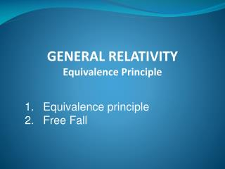 GENERAL RELATIVITY Equivalence Principle